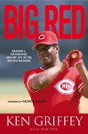 Big Red: Baseball, Fatherhood, and My Life in the Big Red Machine - Ken Griffey, Phil Pepe, George Foster