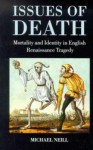 Issues of Death: Mortality and Identity in English Renaissance Tragedy - Michael Neill