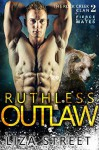 Ruthless Outlaw (Fierce Mates: Rock Creek Clan #2) - Liza Street