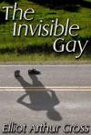 The Invisible Gay - Elliot Arthur Cross