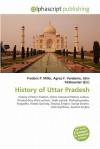 History of Uttar Pradesh - Agnes F. Vandome, John McBrewster, Sam B Miller II