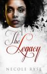 The Legacy - Necole Ryse