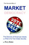 The How and Why of Market Democracy: The Decline of American Ideals and Rise of a Two Class Society - Roy Blake