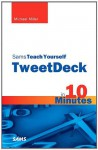 Sams Teach Yourself TweetDeck in 10 Minutes (Sams Teach Yourself -- Minutes) - Michael Miller