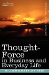 Thought-Force in Business and Everyday Life - William W. Atkinson