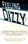 Feeling Dizzy: Understanding and Treating Vertigo, Dizziness, and Other Balance Disorders - Brian W. Blakley, Mary-Ellen Siegel, Marc Siegel
