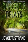 Dangerous Delays: An Emily Lazzaro Mystery - Joyce T. Strand
