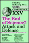 The End of Science?: Attack and Defense - Richard Q. Elvee, Ian Hacking, Gunther Stent, Sandra G. Harding, Sheldon L. Glashow, Mary Hesse, Gerald Holten