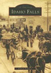 Idaho Falls (Images of America) (Images of America (Arcadia Publishing)) - William Hathaway