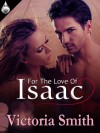 For the Love of Isaac - Victoria Smith