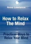 How To Relax The Mind - Practical Ways to Relax Your Mind - Anne Lawrence