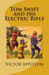 Tom Swift and His Electric Rifle - Victor Appleton