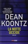 La notte uccide - Dean R. Koontz, T. Bernardi