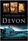 A Grim Almanac Of Devon - John Van der Kiste