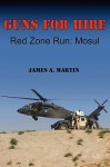 Guns for Hire, Red Zone Run: Mosul - James A. Martin