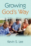 Growing God's Way - Kevin Lee