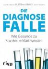 Die Diagnosefalle: Wie Gesunde zu Kranken erklärt werden (German Edition) - H. Gilbert Welch, Lisa M. Schwartz, Steven Woloshin