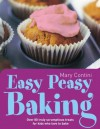 Easy Peasy Baking: Over 80 truly scrumptious treats for kids who love to bake - Mary Contini