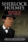 Sherlock Holmes and Murder at the Savoy - Mike Hogan