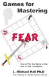 Games for Mastering Fear: How to Play the Game of Life with a Calm Confidence - L. Michael Hall