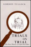 Trials on Trial - Gordon Tullock