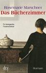 Das Bücherzimmer: Roman - Rosemarie Marschner