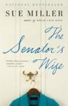 The Senator's Wife (Vintage Contemporaries (Paperback)) [ THE SENATOR'S WIFE (VINTAGE CONTEMPORARIES (PAPERBACK)) BY Miller, Sue ( Author ) Jan-06-2009 - Sue Miller