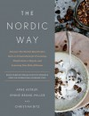 The Nordic Way: Discover The World's Most Perfect Carb-to-Protein Ratio for Preventing Weight Gain or Regain, and Lowering Your Risk of Disease - Arne Astrup, Jennie Brand-Miller, Christian Bitz