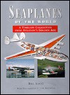 Seaplanes of the world: A timeless collection from aviation's golden age - Bill Yenne