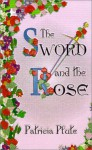 The Sword and the Rose - Patricia J. Plute
