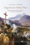 Napoleon's Other War: Bandits, Rebels and Their Pursuers in the Age of Revolutions - Michael Broers