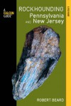 Rockhounding Pennsylvania and New Jersey: A Guide to the States' Best Rockhounding Sites - Robert Beard