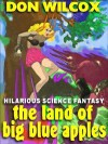 The Land of Big Blue Apples: An Uproarious Science Fiction Farce - Don Wilcox