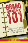 Brand Management 101: 101 Lessons from Real-World Marketing - Mainak Dhar