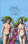 Perilous Knowledge: The Human Genome Project and Its Implications - Tom Wilkie