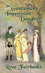 The Gentleman's Impertinent Daughter: A Pride and Prejudice Variation - Rose Fairbanks