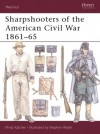 Sharpshooters of the American Civil War 1861-65 - Philip R.N. Katcher, Stephen Walsh, Steve Walsh