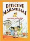 Detective Maravilhas Num Drama Familiar - Maria do Rosário Pedreira