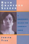 Ruth Crawford Seeger: A Composer's Search for American Music - Judith Tick