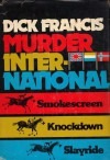 Murder International: Smokescreen / Knockdown / Slayride - Dick Francis
