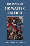 The Story of Sir Walter Raleigh (Yesterday's Classics) - Margaret Duncan Kelly