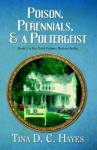 Poison, Perennials, and a Poltergeist (The Petal Pushers Mystery, #1) - Tina D.C. Hayes