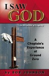 I Saw God ...in the Midst of Tragedy: A Chaplain's Experience at Ground Zero - Bob Johnson