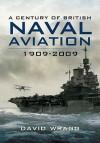 A Century of British Naval Aviation, 1909-2009 - David Wragg