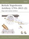 British Napoleonic Artillery 1793-1815 (2): Siege and Coastal Artillery - Chris Henry