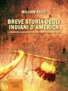 Breve storia degli indiani d'America (Italian Edition) - William Kelly