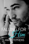 Falling for Him - Amy Stephens