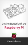 Getting Started with the Raspberry Pi - Kevin Johnson