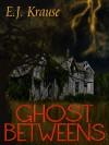 Ghost Betweens - Eric J. Krause