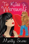 To Kiss a Werewolf - Molly Snow